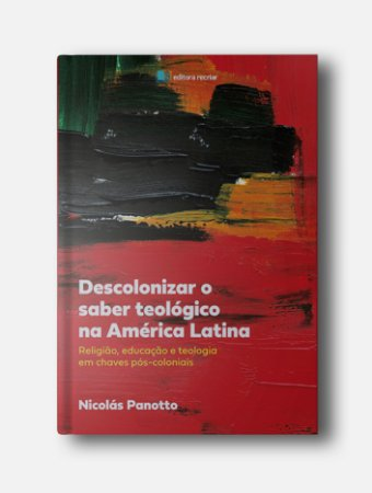 Descolonizar o saber teológico na América Latina - Nicolas Panotto