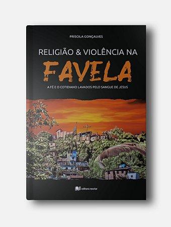 Religião e violência na favela - Priscila Gonçalves