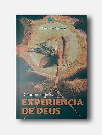 Diálogos sobre a experiência de Deus - André Anéas (org.)