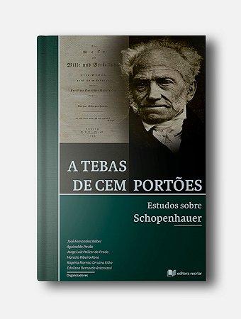 A Tebas de cem portões: estudos sobre Schopenhauer - José Fernandes Weber (org.)