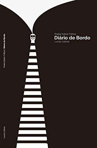 Poeta Sobre Trilhos: Diário de Bordo