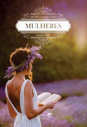 Livro Aromaterapia para Mulheres de Daniele Festy - Editora Laszlo