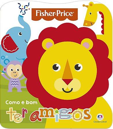 Livro Fisher-Price Como é Bom Ter Amigos
