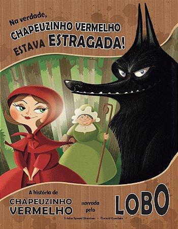 Livro Infantil Clássicos Recontados: Na verdade, Chapeuzinho Vermelho estava estragada!