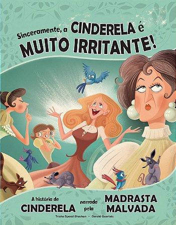 Livro Sinceramente, a Cinderela é muito irritante! - Clássicos Recontados