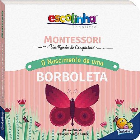 Coleção Escolinha: Montessori Meu Primeiro Livro... O Nascimento de uma Borboleta