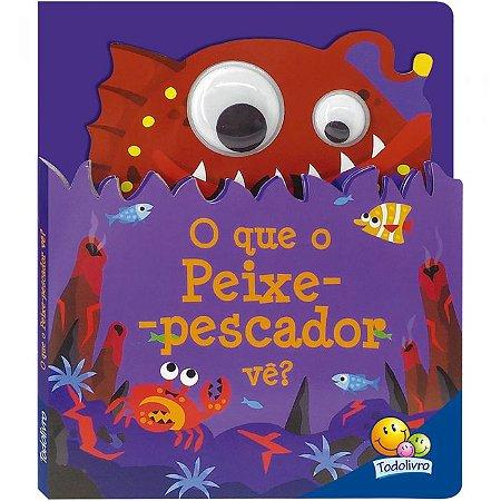 Livro Olhinhos Esbugalhados II: O Que o Peixe-Pescador Vê?
