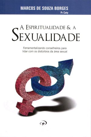 A Espiritualidade e a Sexualidade - Pr. Coty