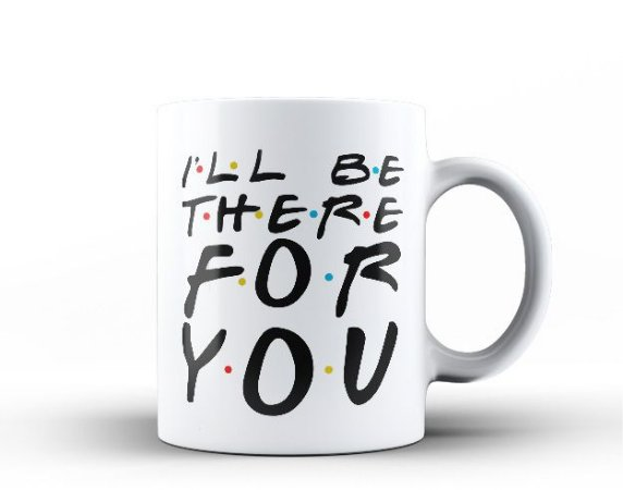 Caneca Friends - Ill Be There For You