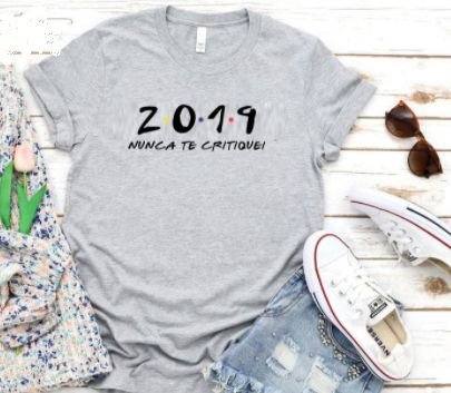 Camiseta 2019 nunca te critiquei