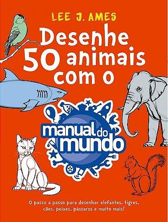 DESENHE 50 ANIMAIS COM O MANUAL DO MUNDO - AUTOGRAFADO