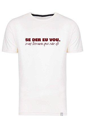 Camiseta Se Der Eu Vou, Mas Tomara Que Não Dê