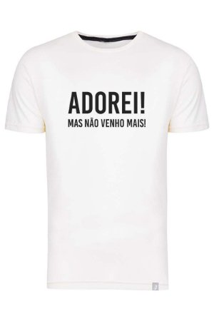 Camiseta Adorei Mas Não Venho Mais
