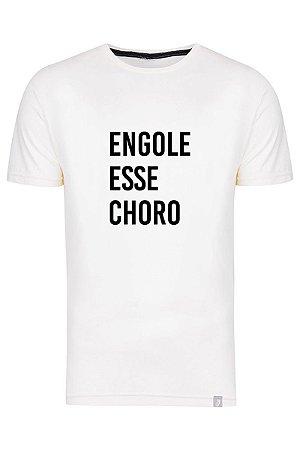 Camiseta Engole Esse Choro