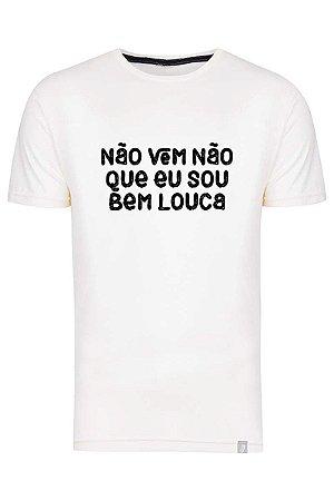 Camiseta Não Vem Não Que Eu Sou Bem Louca