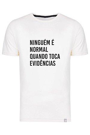 Camiseta Ninguém É Normal Quanto Toca Evidências