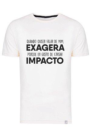 Camiseta Quando Quiser Falar De Mim Exagera Porque Gosto De Causar Impacto