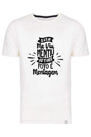 Camiseta Quem Me Viu Mentiu Se Tiver Foto É Montagem