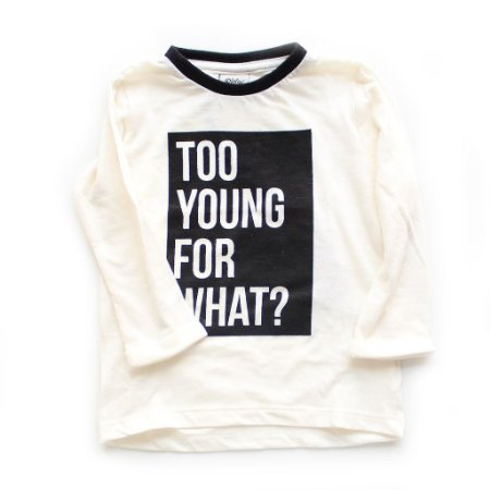 T-shirt Too Young for What?