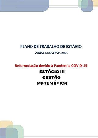 Plano de trabalho dos estágios dos cursos de licenciatura reformulação devido à pandemia covid-19 Estágio III Gestão educacional (Matemática)