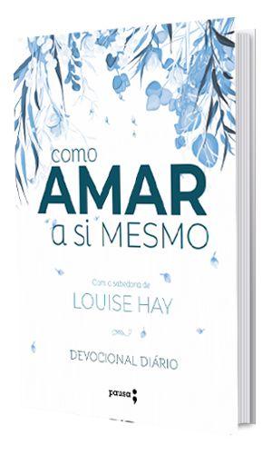 Como amar a si mesmo com a sabedoria de Louise Hay- Devocional Diário