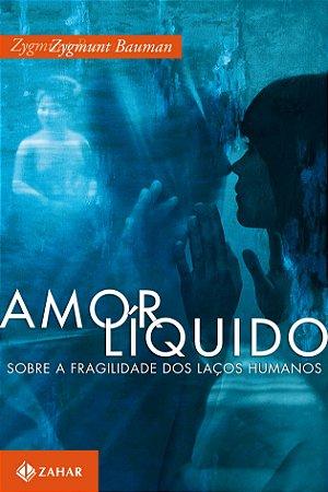 Amor líquido: Sobre a fragilidade dos laços humanos