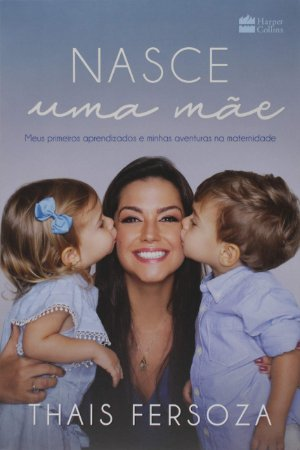 Nasce uma mãe: meus primeiros aprendizados e minhas aventuras na maternidade