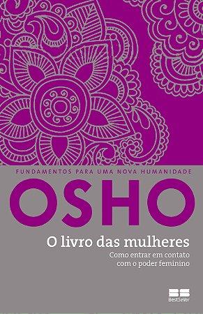 Osho - O livro das mulheres. Como entrar em contato com o poder feminino