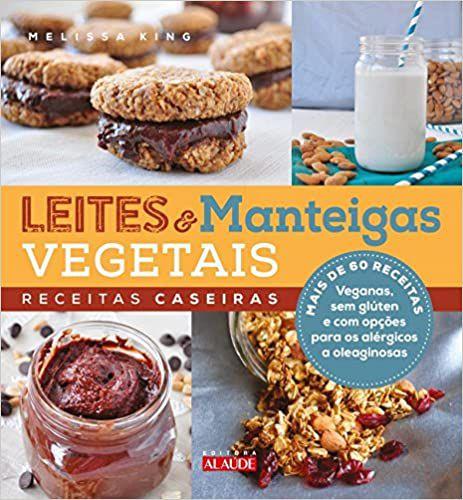 Livro Leites e manteigas vegetais: Receitas caseiras