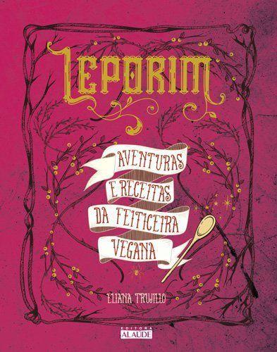 Livro Leporim - Aventuras e Receitas da Feiticeira Vegana