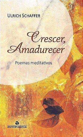 Livro Crescer, Amadurecer - Poemas meditativos