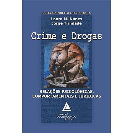 Crime e Drogas- Relações psicológicas, comportamentais e jurídicas