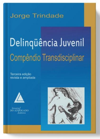 Delinquência Juvenil - Compêndio Transdisciplinar