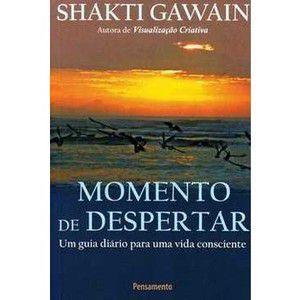 Momento de Despertar: Guia Diário para uma Vida Consciente - Shakti Gawain