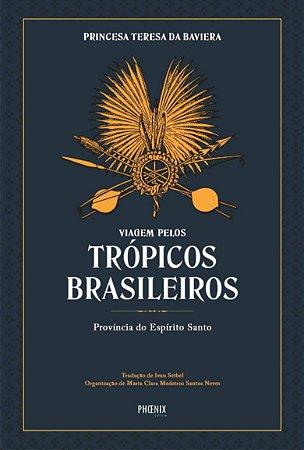 Viagem pelos trópicos brasileiros - Província do Espírito Santo