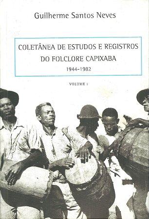 Coletânea de estudos e registros do folclore capixaba: 1944 -1982 -  Volume 1