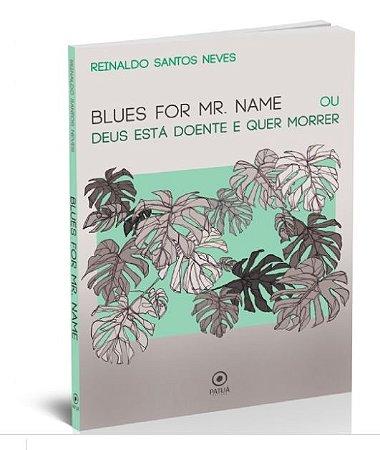 Blues for Mr. Name ou Deus está doente e quer morrer
