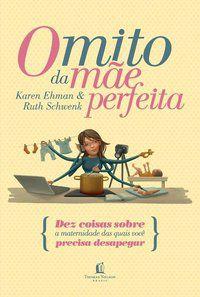 O mito da mãe perfeita | Karen Ehman & Ruth Schwenk