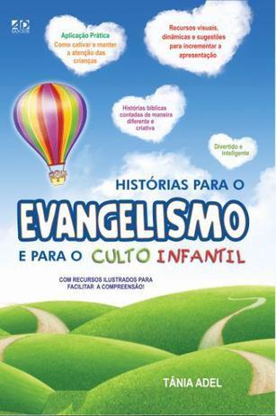 Historias para o evangelismo e para o culto infantil   Tânia Adel