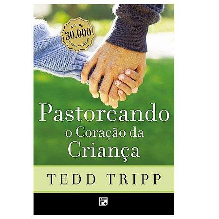 Pastoreando o Coração da Criança   Tedd Tripp