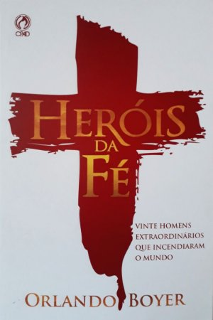 Heróis da Fé | Orlando Boyer | Ed. CPAD