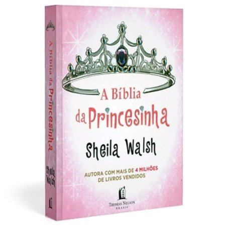A Bíblia da Princesinha | Sheila Walsh | Ed. Thomas Nelson