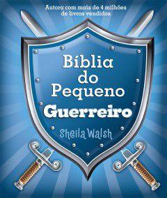 Bíblia do Pequeno Guerreiro | Sheila Walsh | Ed. Thomas Nelson