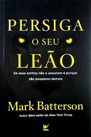 Persiga o seu Leão | Mark Batterson | Ed. Vida