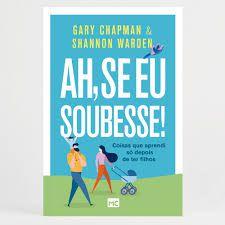 Ah, se eu soubesse! | Gary Chapman & Shannon Warden |Ed. Mundo Cristão