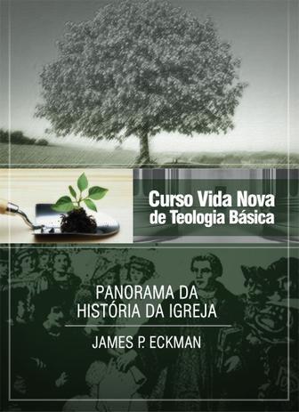 Curso Vida Nova de Teologia Básica | Vol. 4 | Panorama da História da Igreja | James P. Eckman