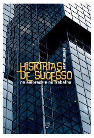 Histórias de sucesso na empresa e na profissão - Trilogia ordens do sucesso