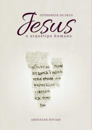 Jesus, o Intérprete de Deus – O Arquétipo Humano – Volume I