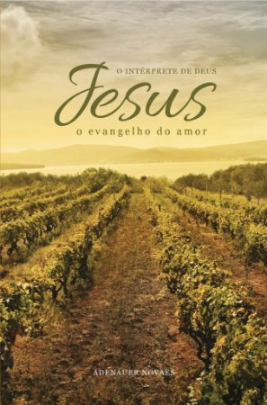 Jesus, o Intérprete de Deus – O Evangelho do Amor – Volume III