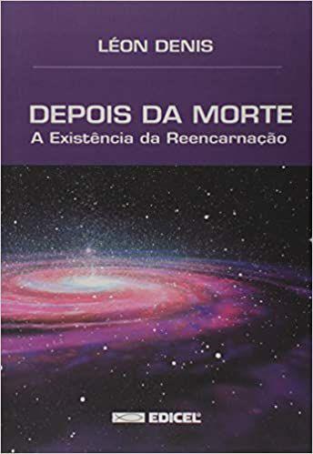 Depois da Morte - A Existência da Reencarnação